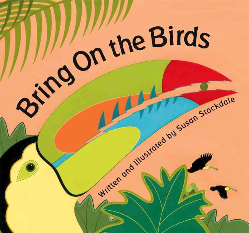 Bring on the Birds By Stockdale, Susan/ Stockdale, Susan (ILT)
